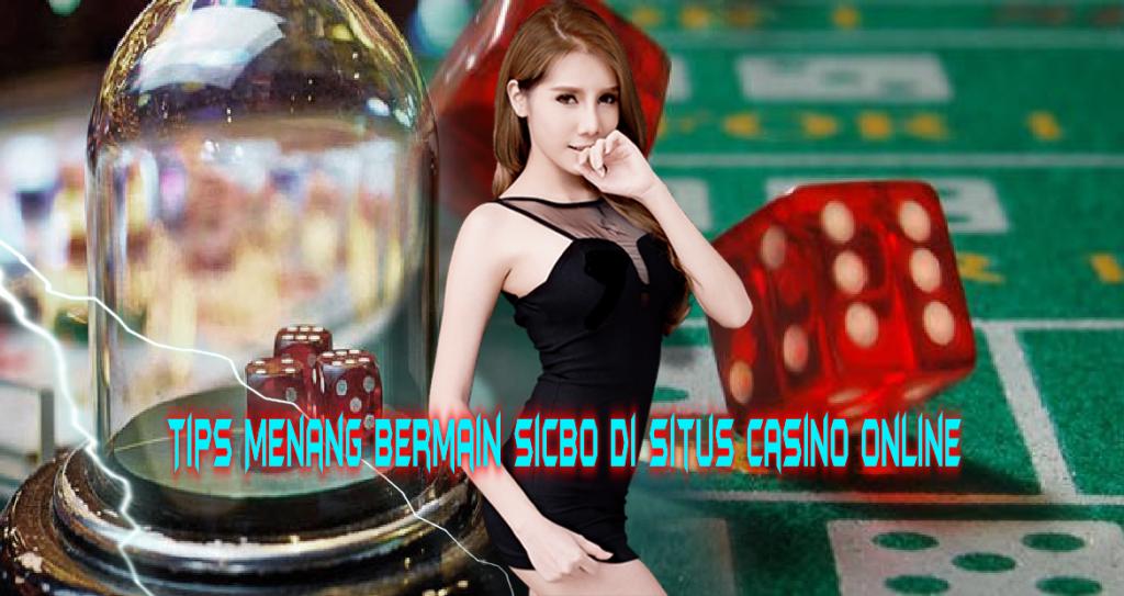 Tips Menang Bermain Sicbo Di Situs Casino Online